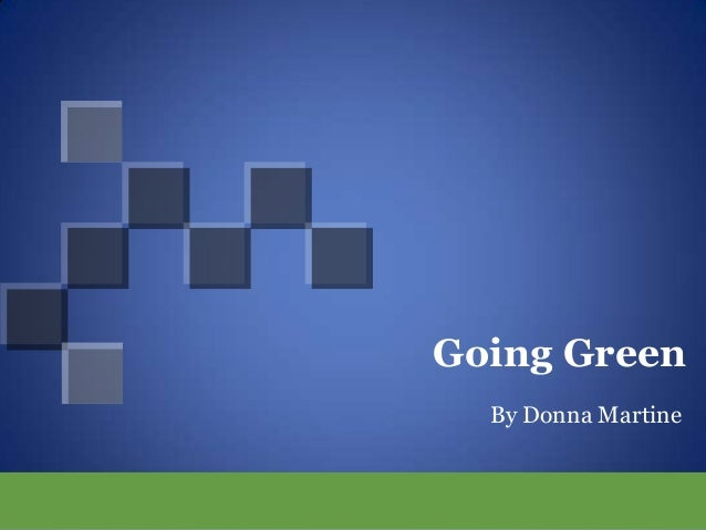 Going Green  By Donna Martine