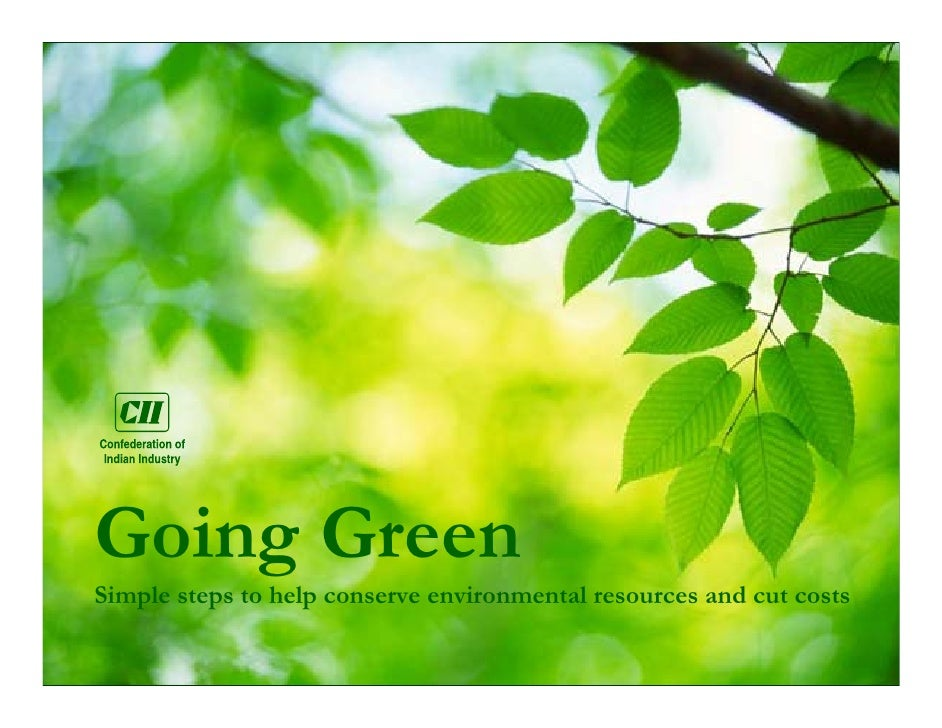 Going Green Simple steps to help conserve environmental resources and cut costs
