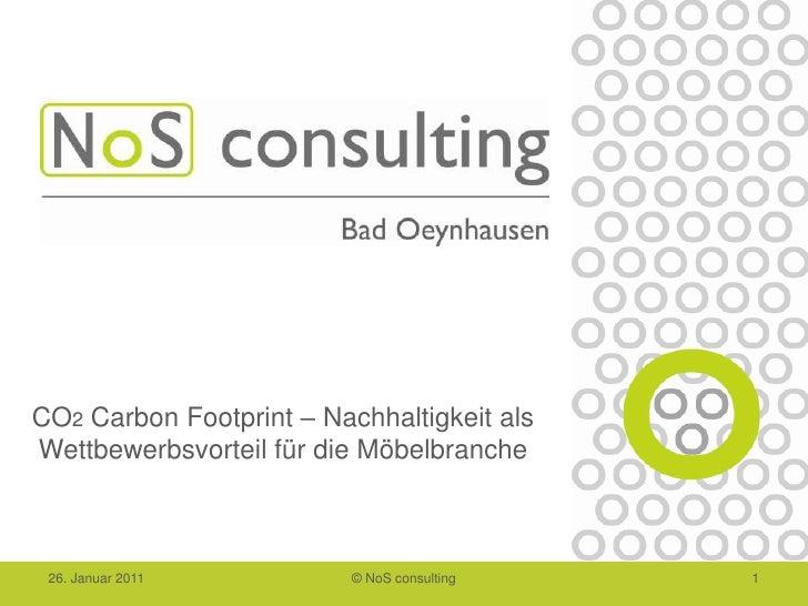 26. Januar 2011<br />© NoS consulting<br />1<br />CO2Carbon Footprint – Nachhaltigkeit als      Wettbewerbsvorteil für die...