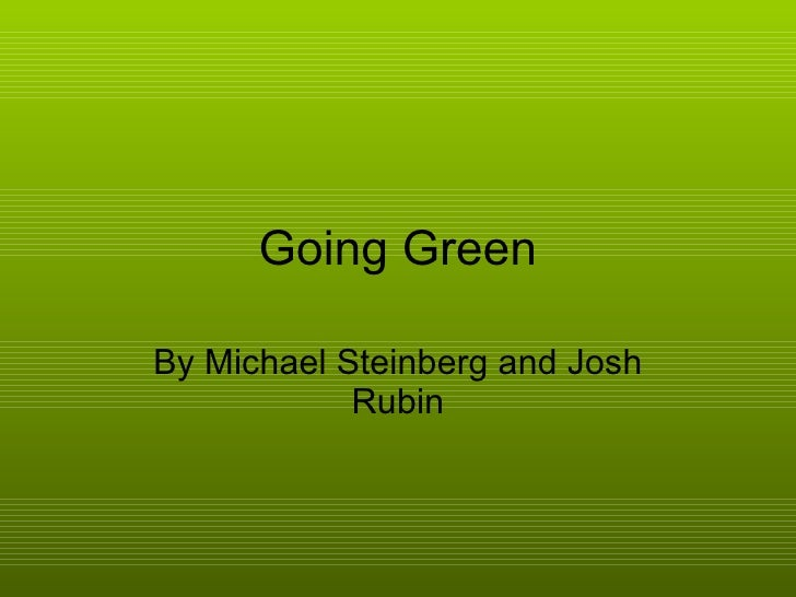 Going Green By Michael Steinberg and Josh Rubin