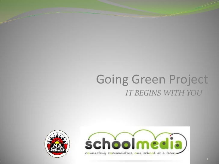 Going Green Project     IT BEGINS WITH YOU                          1