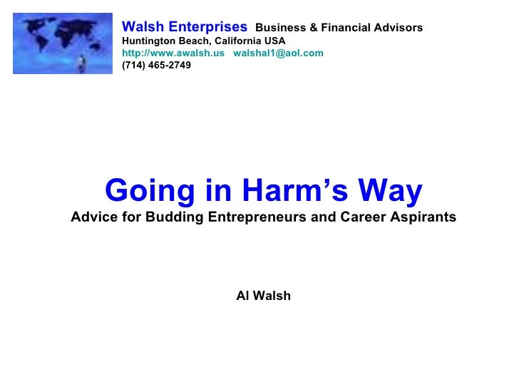 Going in Harm's Way Advice for Budding Entrepreneurs and Career Aspirants Al Walsh Walsh Enterprises   Business & Financia...