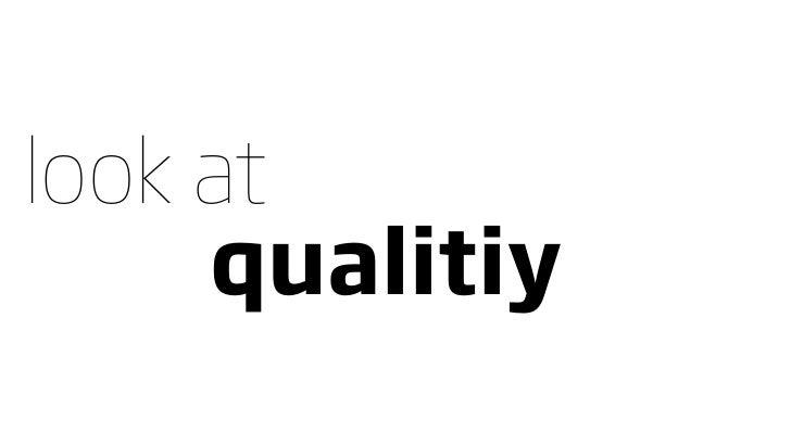 look at      qualitiy