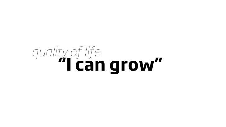 """quality of life      """"I can grow"""""""