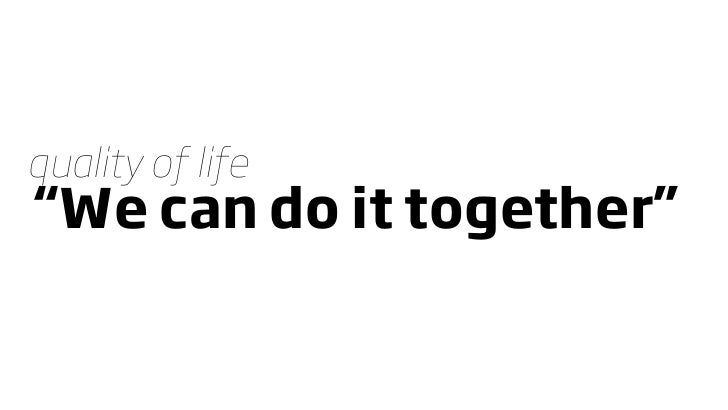 """quality of life """"We can do it together"""""""