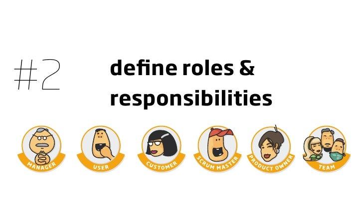 #2   define roles &      responsibilities