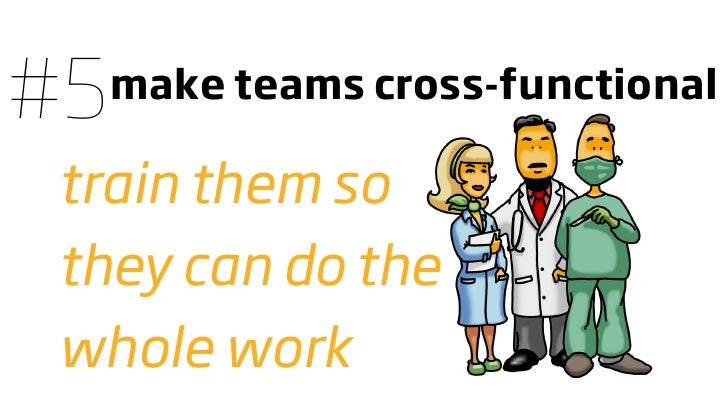 #5   make teams cross-functional   train them so  they can do the  whole work