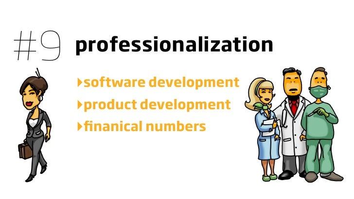 #9   professionalization      ‣software development      ‣product development      ‣finanical numbers