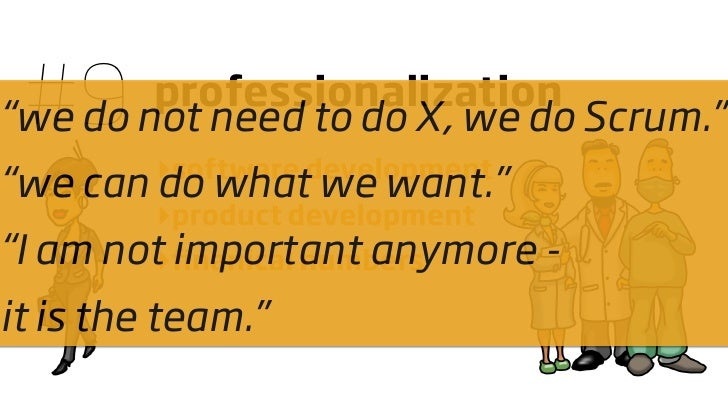 """#9     professionalization """"we do not need to do X, we do Scrum.""""         ‣software development """"we can do what we want."""" ..."""