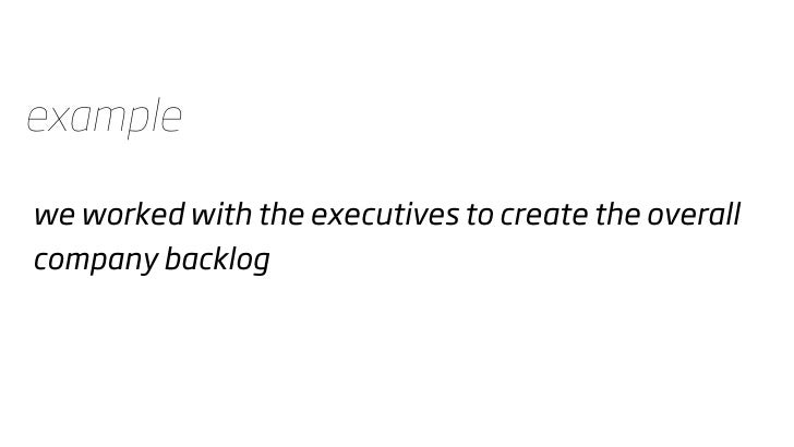 example  we worked with the executives to create the overall company backlog