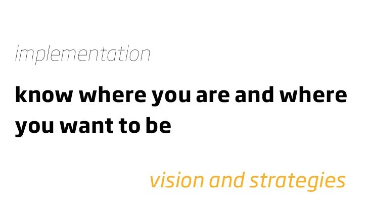implementation  know where you are and where you want to be               vision and strategies