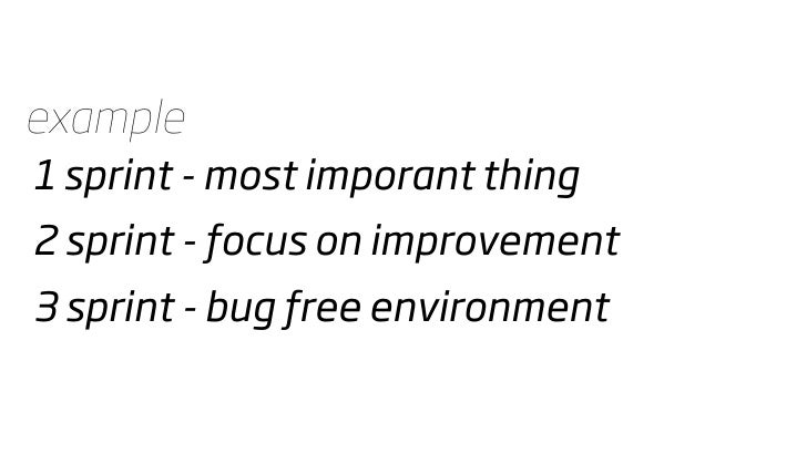 example 1 sprint - most imporant thing 2 sprint - focus on improvement 3 sprint - bug free environment