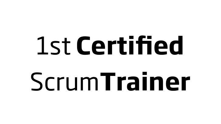 1st Certified ScrumTrainer