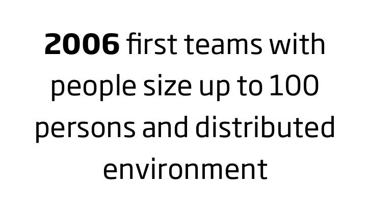 2006 first teams with  people size up to 100 persons and distributed      environment