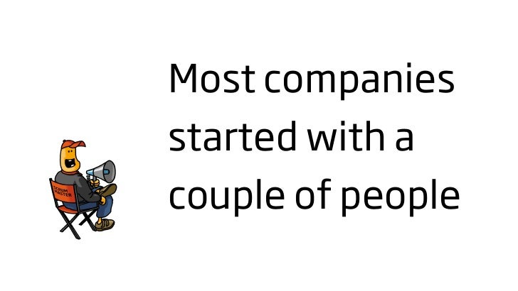 Most companies started with a couple of people