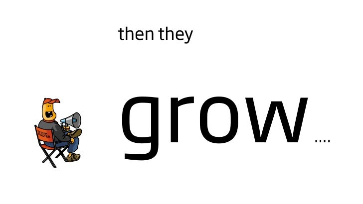 then they     grow        ....