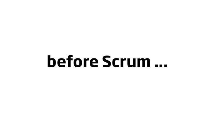 before Scrum ...