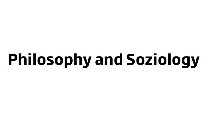 Philosophy and Soziology