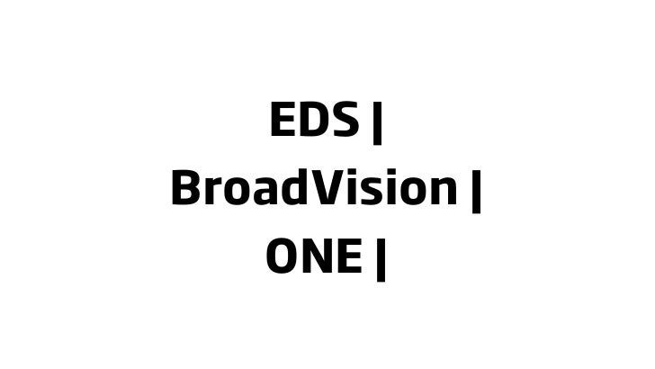 EDS   BroadVision      ONE  