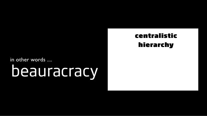 centralistic                        hierarchy  in other words ....  beauracracy