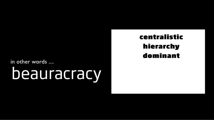 centralistic                        hierarchy                        dominant in other words ....  beauracracy