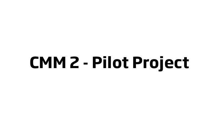 CMM 2 - Pilot Project