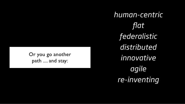 human-centric                              flat                          federalistic                          distributed ...
