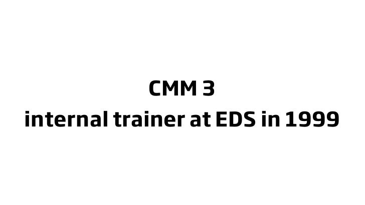 CMM 3 internal trainer at EDS in 1999