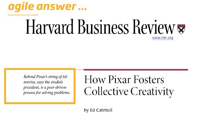 agile answer ... stolen from Pixar (Ed Cutmill)