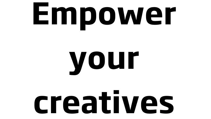 Empower   your creatives