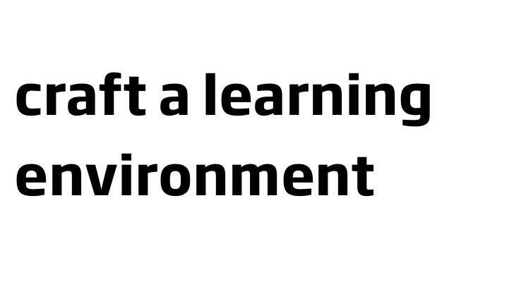 craft a learning environment