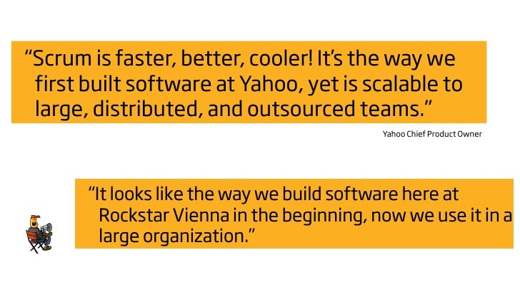"""""""Scrum is faster, better, cooler! It's the way we  first built software at Yahoo, yet is scalable to  large, distributed, ..."""