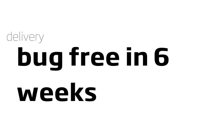 delivery    bug free in 6   weeks