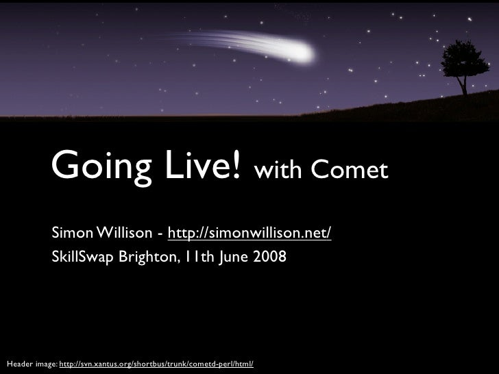 Going Live! with Comet             Simon Willison - http://simonwillison.net/             SkillSwap Brighton, 11th June 20...