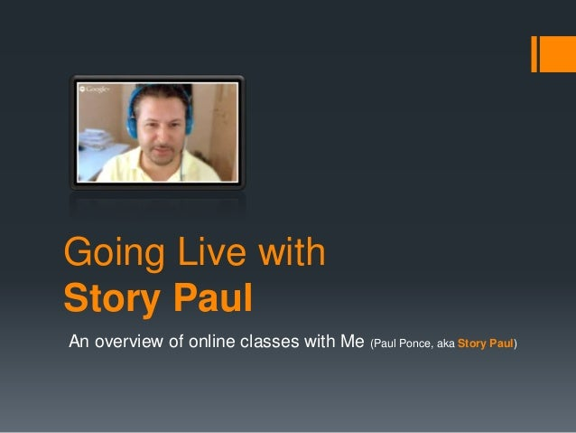 Going Live with Story Paul An overview of online classes with Me (Paul Ponce, aka Story Paul)