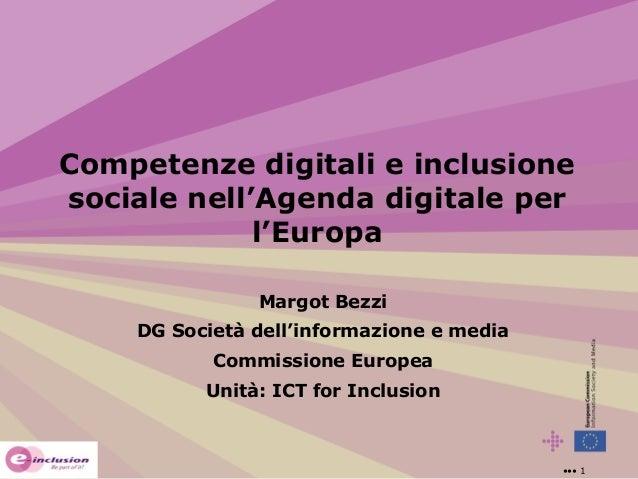 Competenze digitali e inclusione sociale nell'Agenda digitale per l'Europa Margot Bezzi DG Società dell'informazione e med...