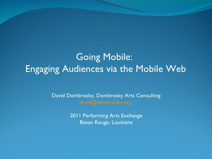 David Dombrosky, Dombrosky Arts Consulting [email_address]   2011 Performing Arts Exchange Baton Rouge, Louisiana Going Mo...