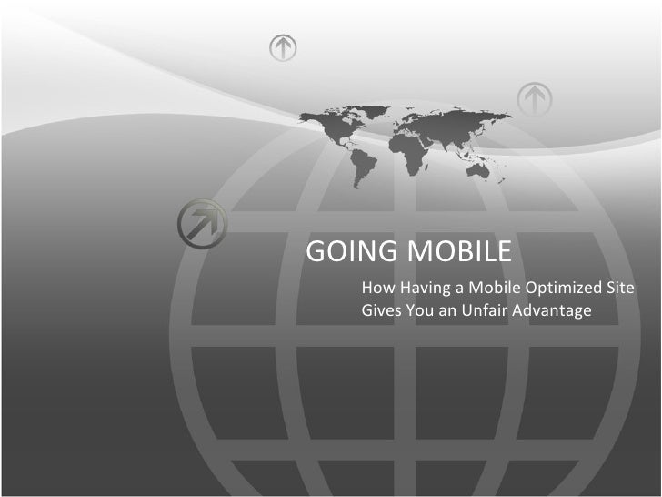 GOING MOBILE   How Having a Mobile Optimized Site   Gives You an Unfair Advantage