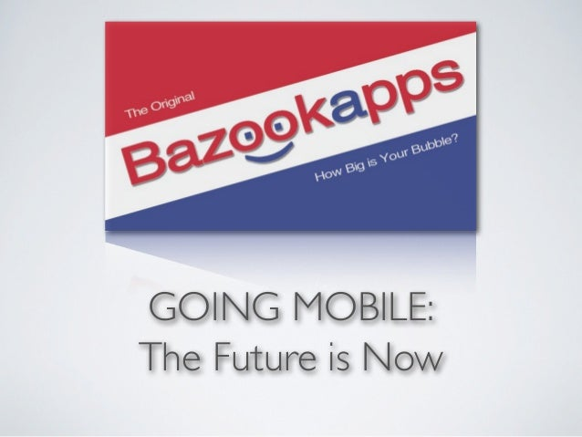 GOING MOBILE:The Future is Now