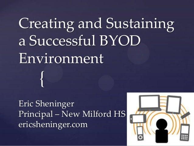 {Creating and Sustaininga Successful BYODEnvironmentEric SheningerPrincipal – New Milford HS (NJ)ericsheninger.com