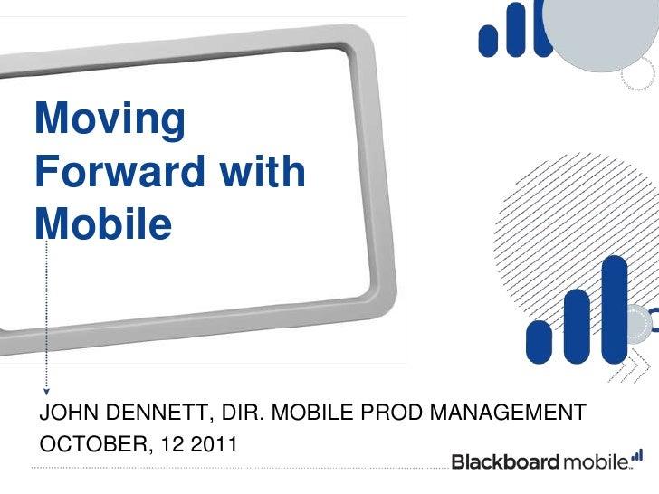 Moving Forward with Mobile<br />John Dennett, Dir. Mobile Prod Management<br />October, 12 2011<br />