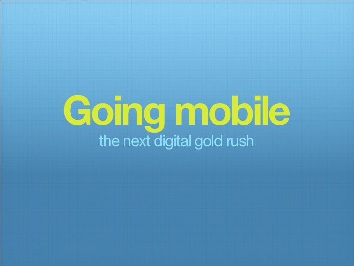 Going mobile the next digital gold rush