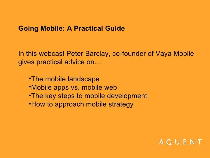 <ul><li>Going Mobile: A Practical Guide In this webcast Peter Barclay, co-founder of Vaya Mobile gives practical advice on...