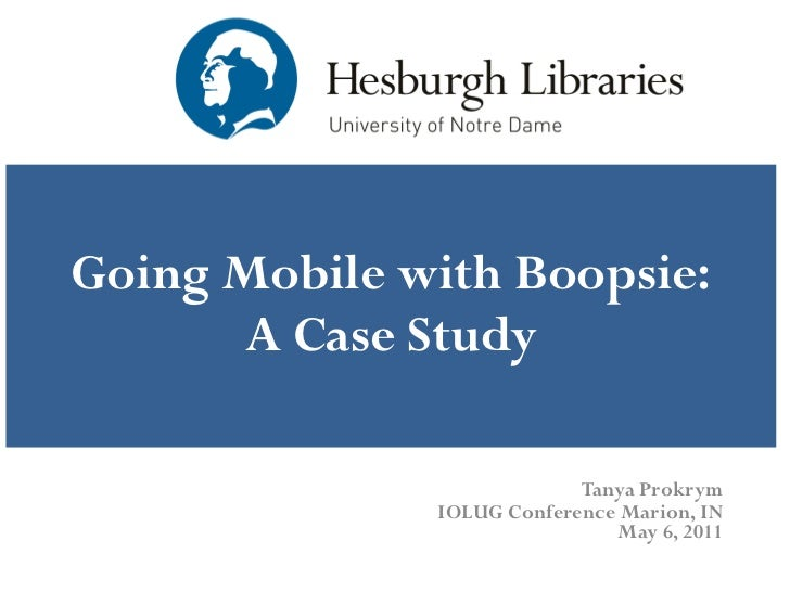 Going Mobile with Boopsie: A Case Study Tanya Prokrym IOLUG Conference Marion, IN May 6, 2011