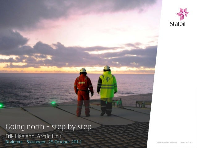 Going north – step by stepErik Haaland, Arctic UnitBI alumni - Stavanger- 25 October 2012   Classification: Internal   201...