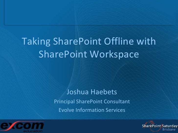 Taking SharePoint Offline with SharePoint Workspace<br />Joshua Haebets<br />Principal SharePoint Consultant<br />Evolve I...
