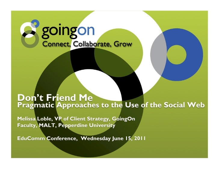 The Social Web & Higher Education?    Student, faculty, staff, institutions want to use it.    !  We are social by nature...