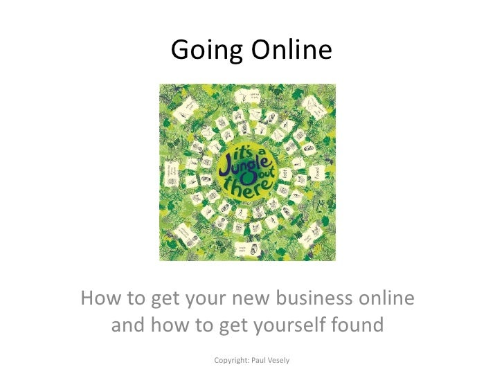 Going Online<br />How to get your new business online and how to get yourself found<br />Copyright: Paul Vesely<br />