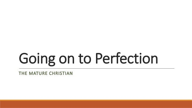 Going on to Perfection THE MATURE CHRISTIAN