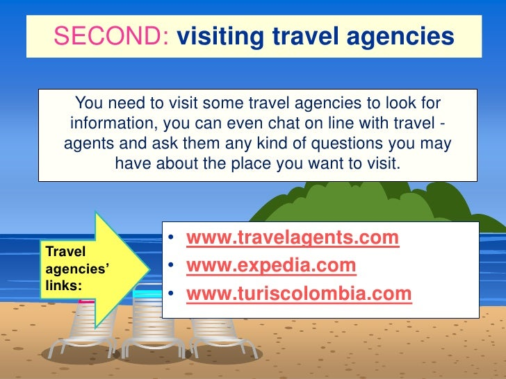 SECOND:visitingtravelagencies <br />You need to visitsometravel agencies to look for information, you can even chat on...
